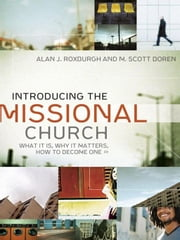 Introducing the Missional Church (Allelon Missional Series) - What It Is, Why It Matters, How to Become One ebook by Alan J. Roxburgh,M. Scott Boren