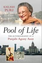 Pool of Life - The Autobiography of a Punjabi Agony Aunt ebook by Kailash Puri, Eleanor Nesbitt