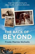 Back of Beyond - Hugh Tindall's stories of a shearing life in outback Australia ebook by Freda Marnie Nicholls