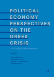 Political Economy Perspectives on the Greek Crisis - Debt, Austerity and Unemployment ebook by Ioannis Bournakis, Christopher Tsoukis, Dimitris K. Christopoulos,...