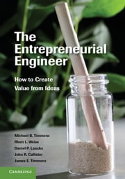 The Entrepreneurial Engineer - How to Create Value from Ideas ebook by Michael B. Timmons,Rhett L. Weiss,John R. Callister,Daniel P. Loucks,James E. Timmons