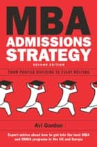 Mba Admissions Strategy: From Profile Building To Essay Writing ebook by Avi Gordon, Windy Dryden