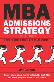 Mba Admissions Strategy: From Profile Building To Essay Writing ebook by Avi Gordon,Windy Dryden