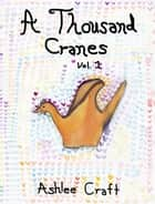 A Thousand Cranes, Volume 1 ebook by Ashlee Craft