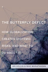 The Butterfly Defect - How Globalization Creates Systemic Risks, and What to Do about It ebook by Ian Goldin,Mike Mariathasan