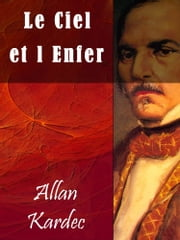 Le Ciel et l Enfer ebook by Allan Kardec