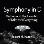 Symphony in C - Carbon and the Evolution of (Almost) Everything audiobook by Robert M Hazen