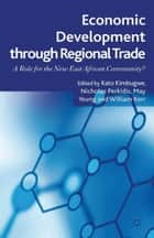 Economic Development Through Regional Trade ebook by K. Kimbugwe,N. Perkidis,M. Yeung,W. Kerr,Nicholas Perdikis