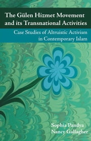 The Gulen Hizmet Movement and Its Transnational Activities: Case Studies of Altruistic Activism in Contemporary Islam ebook by Pandya, Sophia