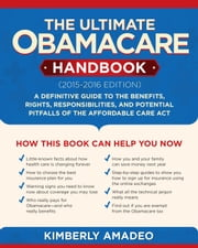 The Ultimate Obamacare Handbook (20152016 edition) - A Definitive Guide to the Benefits, Rights, Responsibilities, and Potential Pitfalls of the Affordable Care Act ebook by Kimberly Amadeo