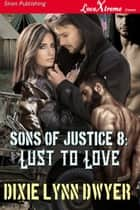 Sons of Justice 8: Lust to Love ebook by Dixie Lynn Dwyer