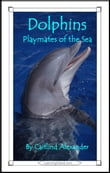 Dolphins: Playmates of the Sea