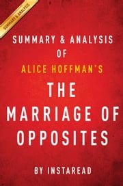 The Marriage of Opposites: by Alice Hoffman | Summary & Analysis ebook by Instaread