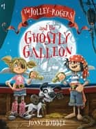 The Jolley-Rogers and the Ghostly Galleon ebook by Jonny Duddle, Jonny Duddle