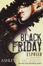Black Friday: - Exposed ebook by Ashley, Jaquavis