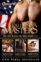 Box Set: Rescue Me Saga, Books 1-3 ebook by Kallypso Masters