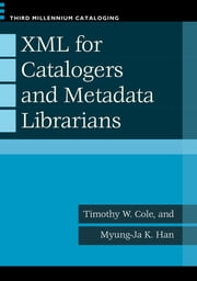 XML for Catalogers and Metadata Librarians ebook by Timothy W. Cole,Myung-Ja K. Han