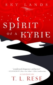 Sky Lands: Spirit of a Kyrie ebook by TL Rese