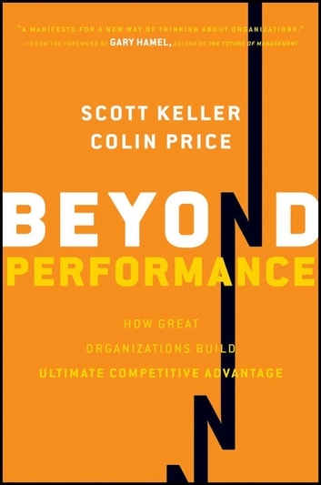 Beyond Performance - How Great Organizations Build Ultimate Competitive Advantage ebook by Scott Keller,Colin Price