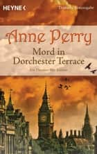 Mord in Dorchester Terrace - Ein Thomas-Pitt-Roman ebook by Anne Perry, K. Schatzhauser