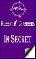 In Secret ebook by Robert W. Chambers