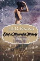 Sing A Mournful Melody - A Gothic Short Story ebook by Juli D. Revezzo