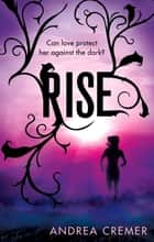 Rise - Number 2 in series ebook by Andrea Cremer