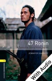 47 Ronin: A Samurai Story from Japan - With Audio ebook by Jennifer Bassett
