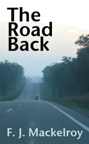 The Road Back ebook by F. J. Mackelroy