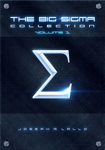 The Big Sigma Collection: Volume 1 ebook by Joseph R. Lallo