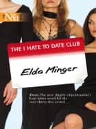 The I Hate To Date Club ebook by Elda Minger