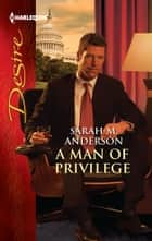 A Man of Privilege ebook by Sarah M. Anderson