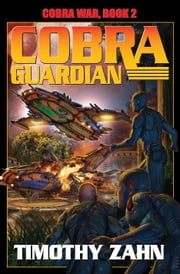 Cobra Guardian: Cobra War Book II ebook by Timothy Zahn