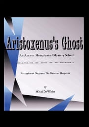 Aristoxenus's Ghost - An Ancient Metaphysical Mystery Solved ebook by Mitzi DeWhitt
