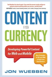 Content is Currency - Developing Powerful Content for Web and Mobile ebook by Jon Wuebben