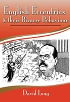 English Eccentrics & Their Bizarre Behaviour ebook by David Long