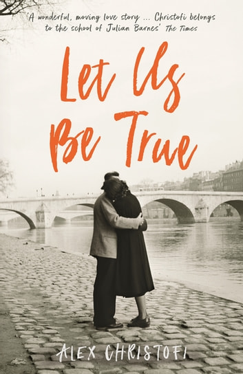 Let Us Be True - From the Betty Trask Prize-winning author of Glass ebook by Alex Christofi