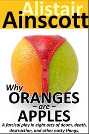 Why Oranges Are Apples ebook by Alistair Ainscott