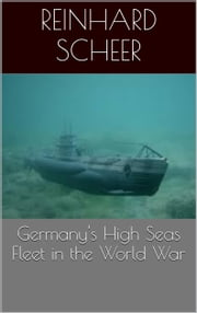 Germany's High Seas Fleet in the World War ebook by Reinhard Scheer