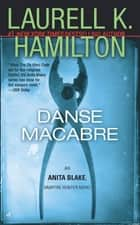 Danse Macabre - An Anita Blake, Vampire Hunter Novel ebook by Laurell K. Hamilton