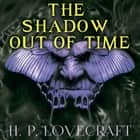 The Shadow out of Time (Howard Phillips Lovecraft) audiobook by Howard Phillips Lovecraft