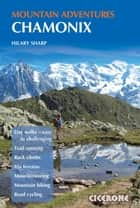 Chamonix Mountain Adventures ebook by Hilary Sharp
