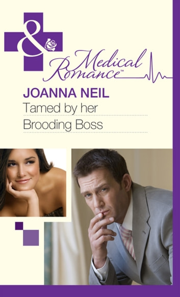 Tamed by her Brooding Boss (Mills & Boon Medical) ebook by Joanna Neil