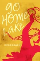 Go Home Lake ebook by Megs Beach