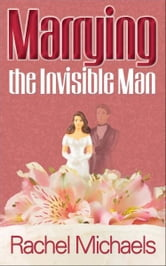 Marrying the Invisible Man ebook by Elizabeth Avery