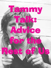 TammyTalk: Advice for the Rest of Us ebook by John Lucas