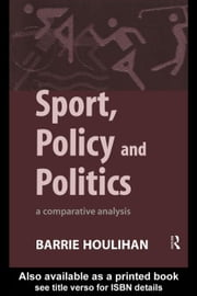 Sport, Policy and Politics ebook by Houlihan, Barrie