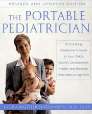 The Portable Pediatrician, Second Edition - A Practicing Pediatrician's Guide to Your Child's Growth, Development, Health, and Behavior from Birth to Age Five ebook by Laura W. Nathanson