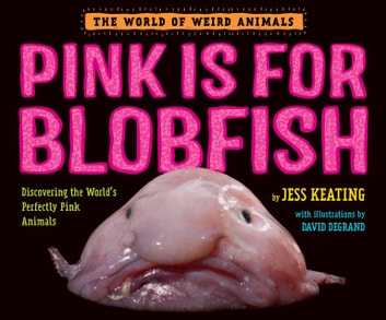 Pink Is For Blobfish - Discovering the World's Perfectly Pink Animals ebook by Jess Keating