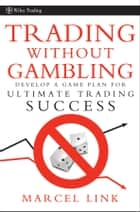 Trading Without Gambling ebook by Marcel Link